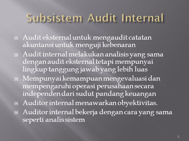  Audit eksternal untuk mengaudit catatan akuntansi untuk menguji kebenaran  Audit internal melakukan analisis yang sama dengan audit eksternal tetap