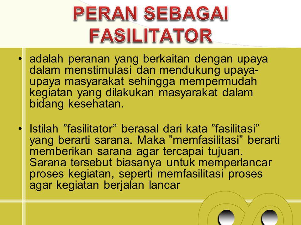 adalah peranan yang berkaitan dengan upaya dalam menstimulasi dan mendukung upaya- upaya masyarakat sehingga mempermudah kegiatan yang dilakukan masya