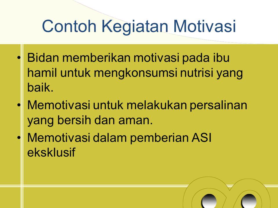 Contoh Kegiatan Motivasi Bidan memberikan motivasi pada ibu hamil untuk mengkonsumsi nutrisi yang baik. Memotivasi untuk melakukan persalinan yang ber