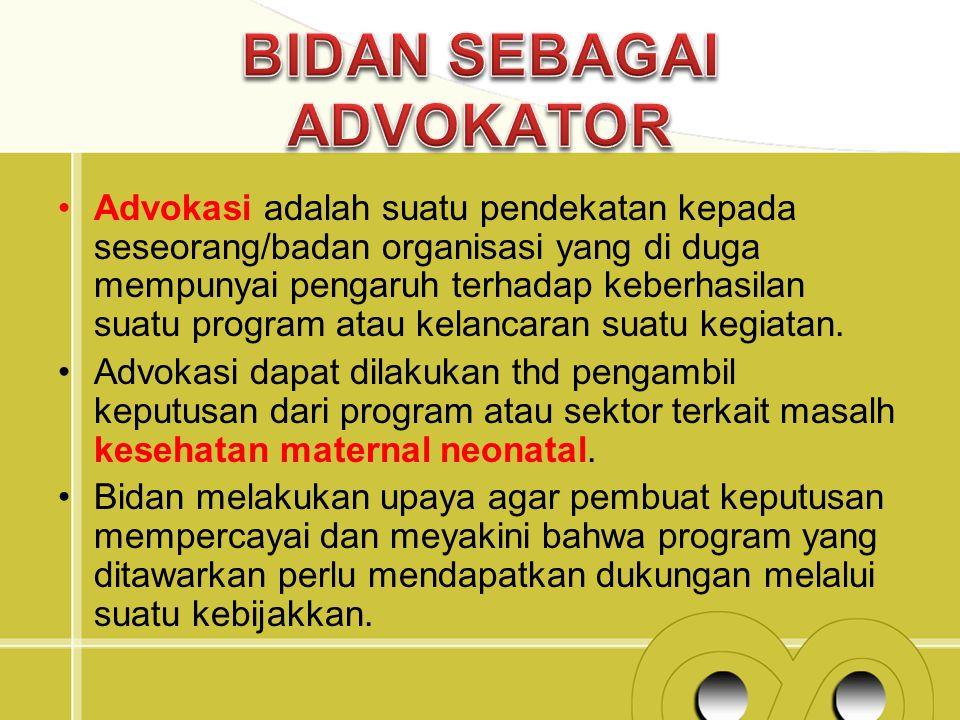 Advokasi adalah suatu pendekatan kepada seseorang/badan organisasi yang di duga mempunyai pengaruh terhadap keberhasilan suatu program atau kelancaran