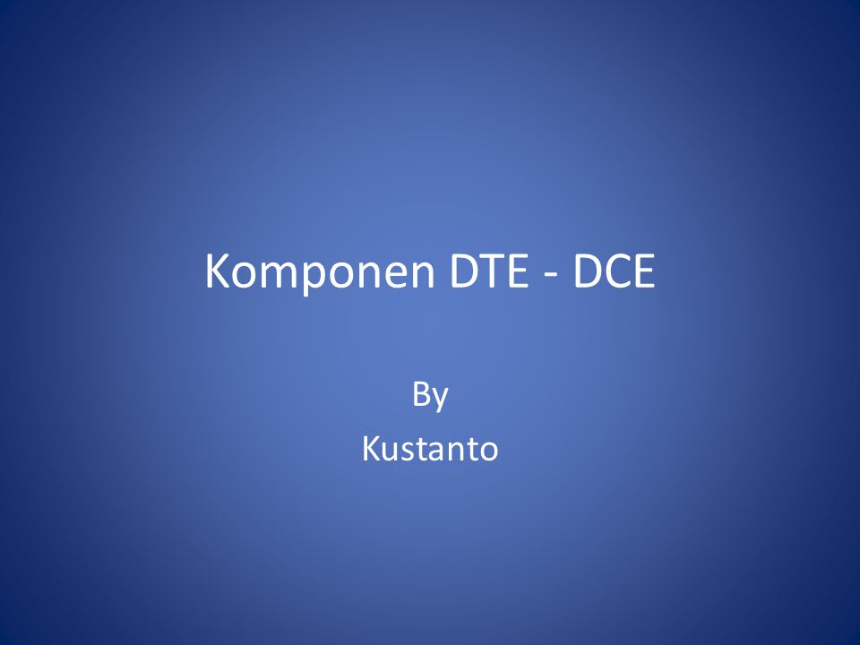 Komponen DTE - DCE By Kustanto