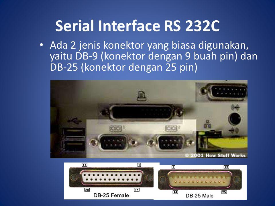 Serial Interface RS 232C Ada 2 jenis konektor yang biasa digunakan, yaitu DB-9 (konektor dengan 9 buah pin) dan DB-25 (konektor dengan 25 pin)