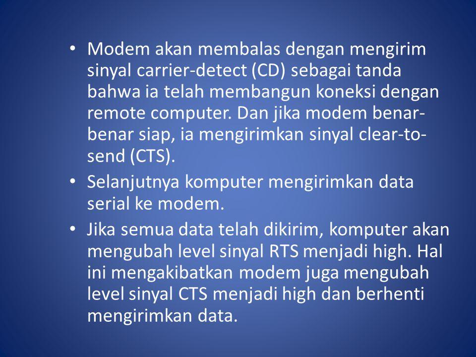 Modem akan membalas dengan mengirim sinyal carrier-detect (CD) sebagai tanda bahwa ia telah membangun koneksi dengan remote computer. Dan jika modem b