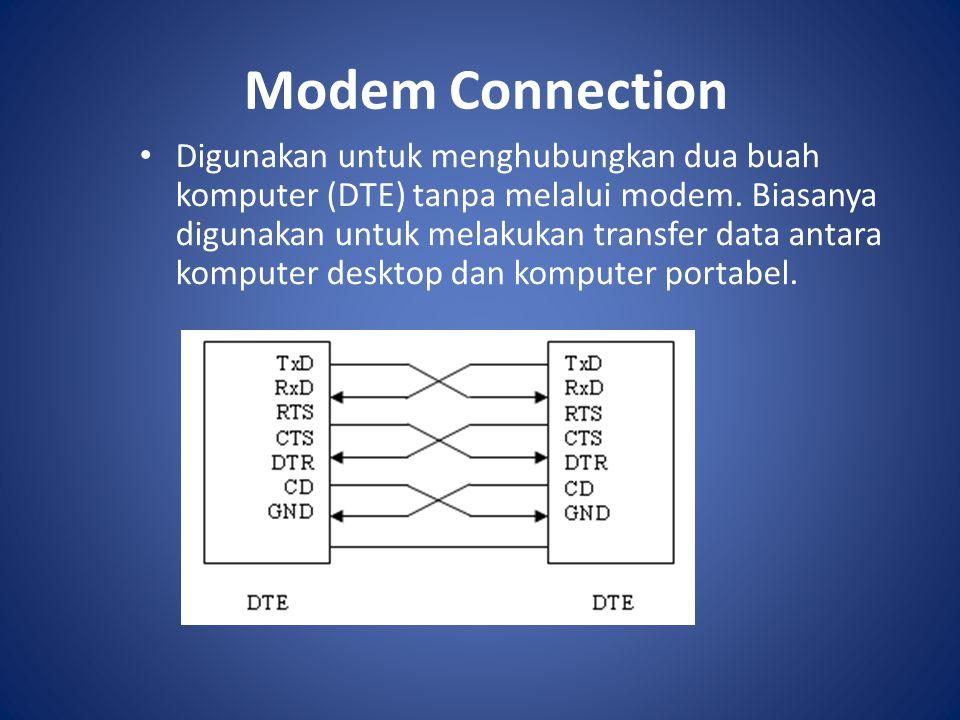 Modem Connection Digunakan untuk menghubungkan dua buah komputer (DTE) tanpa melalui modem. Biasanya digunakan untuk melakukan transfer data antara ko