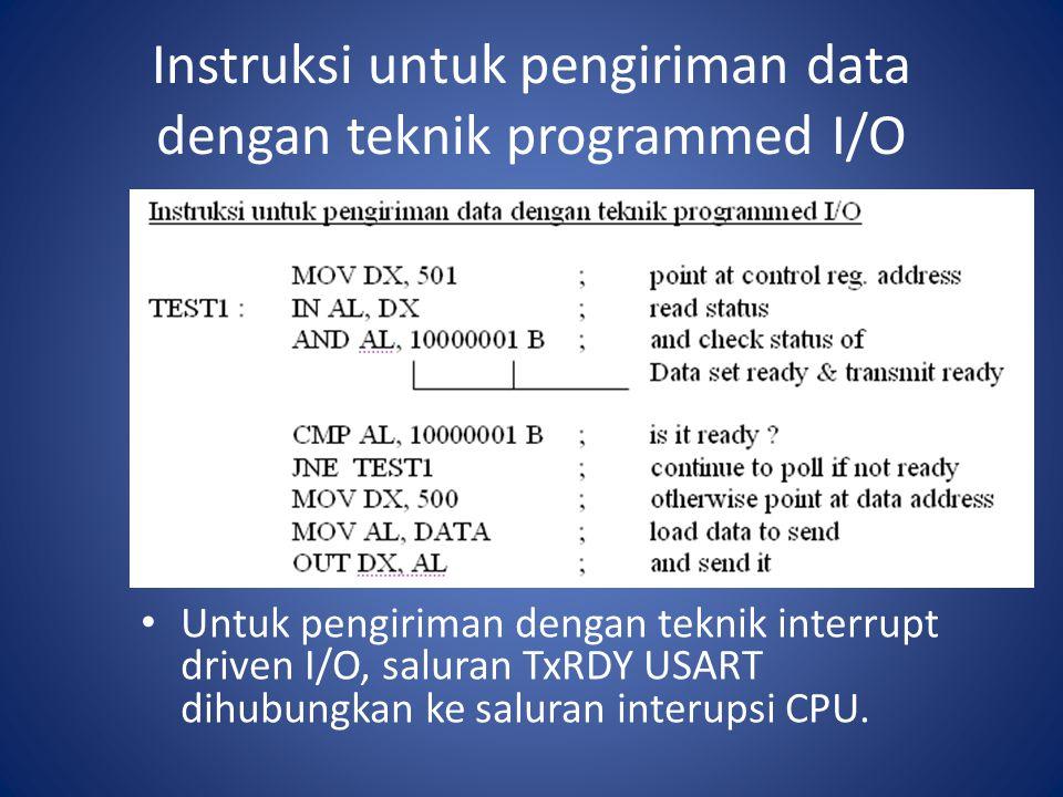 Instruksi untuk pengiriman data dengan teknik programmed I/O Untuk pengiriman dengan teknik interrupt driven I/O, saluran TxRDY USART dihubungkan ke s