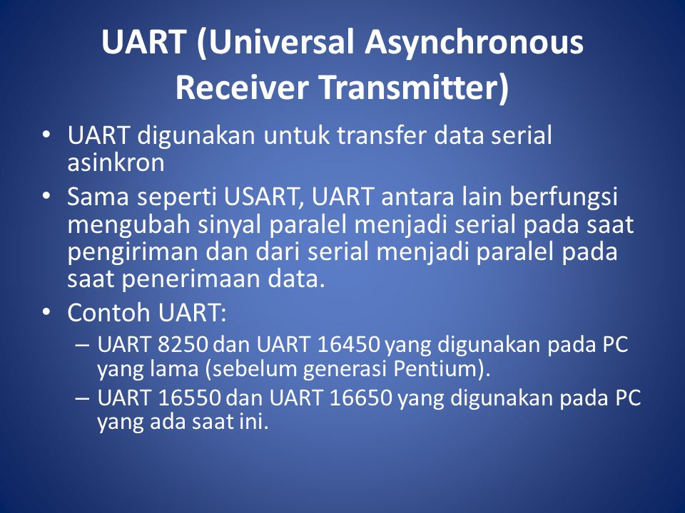 UART (Universal Asynchronous Receiver Transmitter) UART digunakan untuk transfer data serial asinkron Sama seperti USART, UART antara lain berfungsi m
