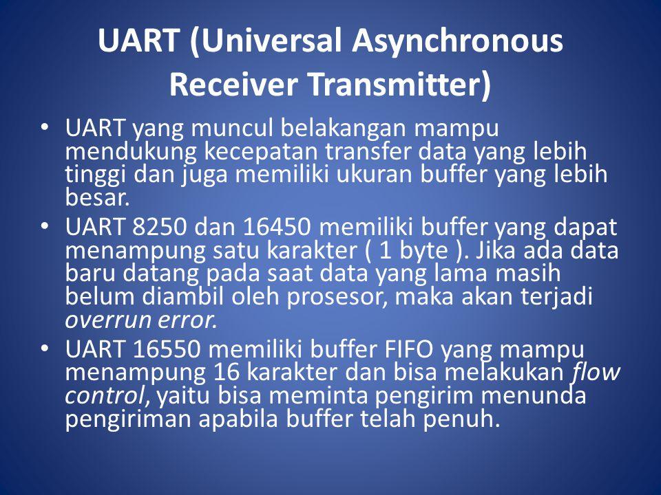 UART (Universal Asynchronous Receiver Transmitter) UART yang muncul belakangan mampu mendukung kecepatan transfer data yang lebih tinggi dan juga memi