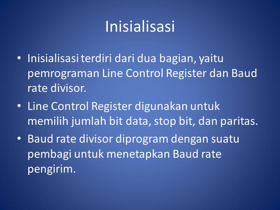 Inisialisasi Inisialisasi terdiri dari dua bagian, yaitu pemrograman Line Control Register dan Baud rate divisor. Line Control Register digunakan untu