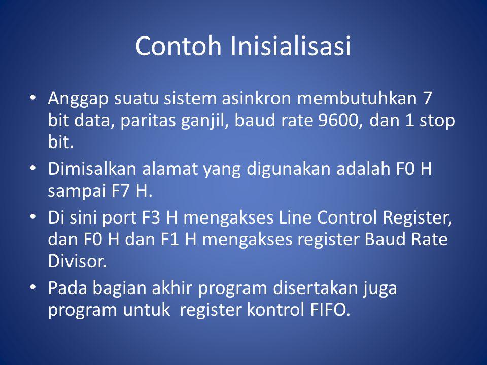 Contoh Inisialisasi Anggap suatu sistem asinkron membutuhkan 7 bit data, paritas ganjil, baud rate 9600, dan 1 stop bit. Dimisalkan alamat yang diguna