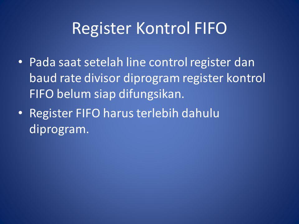 Register Kontrol FIFO Pada saat setelah line control register dan baud rate divisor diprogram register kontrol FIFO belum siap difungsikan. Register F