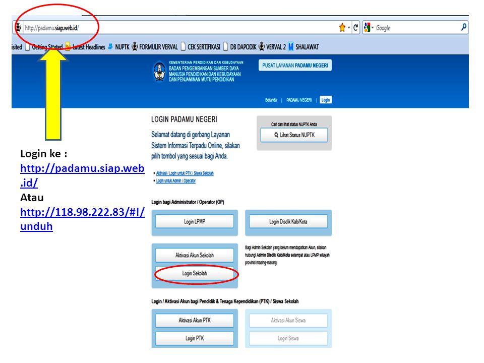 Login ke : http://padamu.siap.web.id/ Atau http://118.98.222.83/#!/ unduh