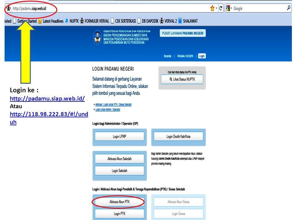Login ke : http://padamu.siap.web.id/ Atau http://118.98.222.83/#!/und uh