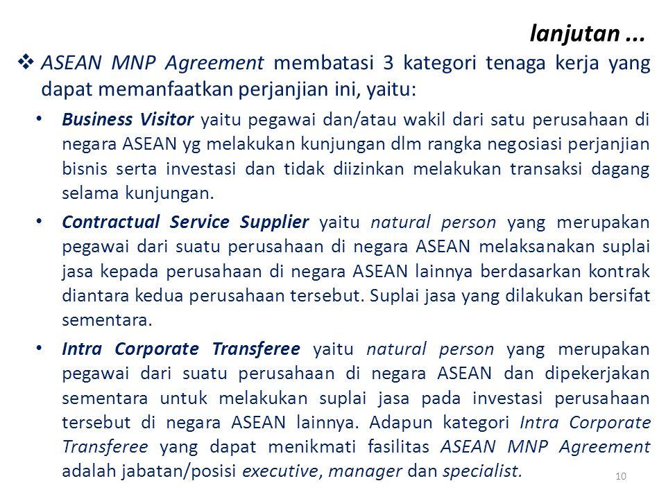  ASEAN MNP Agreement membatasi 3 kategori tenaga kerja yang dapat memanfaatkan perjanjian ini, yaitu: Business Visitor yaitu pegawai dan/atau wakil dari satu perusahaan di negara ASEAN yg melakukan kunjungan dlm rangka negosiasi perjanjian bisnis serta investasi dan tidak diizinkan melakukan transaksi dagang selama kunjungan.