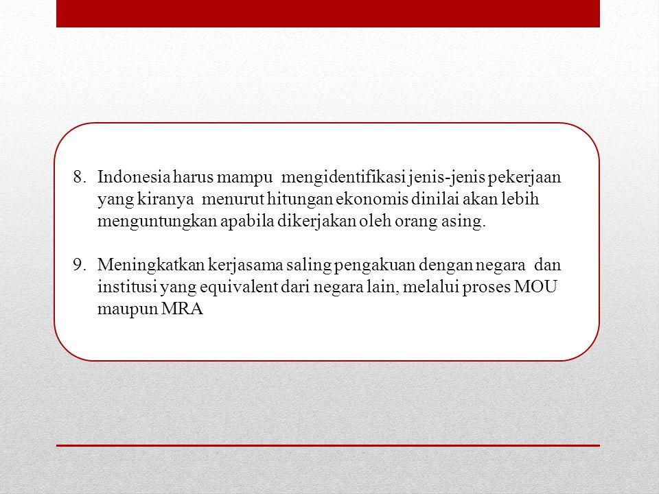 8.Indonesia harus mampu mengidentifikasi jenis-jenis pekerjaan yang kiranya menurut hitungan ekonomis dinilai akan lebih menguntungkan apabila dikerjakan oleh orang asing.