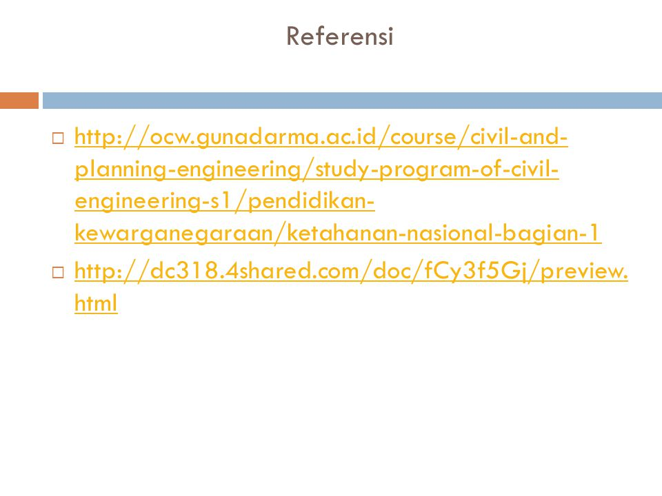 Referensi  http://ocw.gunadarma.ac.id/course/civil-and- planning-engineering/study-program-of-civil- engineering-s1/pendidikan- kewarganegaraan/ketah