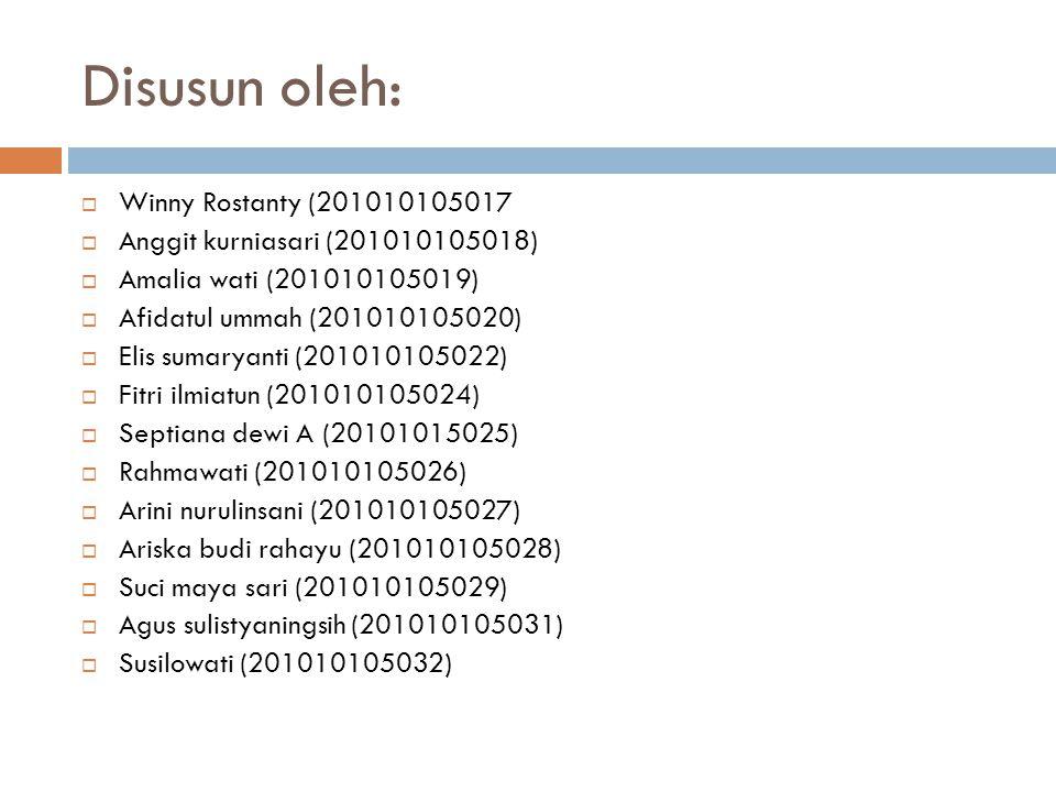 Disusun oleh:  Winny Rostanty (201010105017  Anggit kurniasari (201010105018)  Amalia wati (201010105019)  Afidatul ummah (201010105020)  Elis sumaryanti (201010105022)  Fitri ilmiatun (201010105024)  Septiana dewi A (20101015025)  Rahmawati (201010105026)  Arini nurulinsani (201010105027)  Ariska budi rahayu (201010105028)  Suci maya sari (201010105029)  Agus sulistyaningsih (201010105031)  Susilowati (201010105032)
