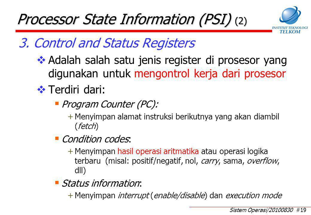 Sistem Operasi/20100830 #19 Processor State Information (PSI) (2) 3. Control and Status Registers  Adalah salah satu jenis register di prosesor yang