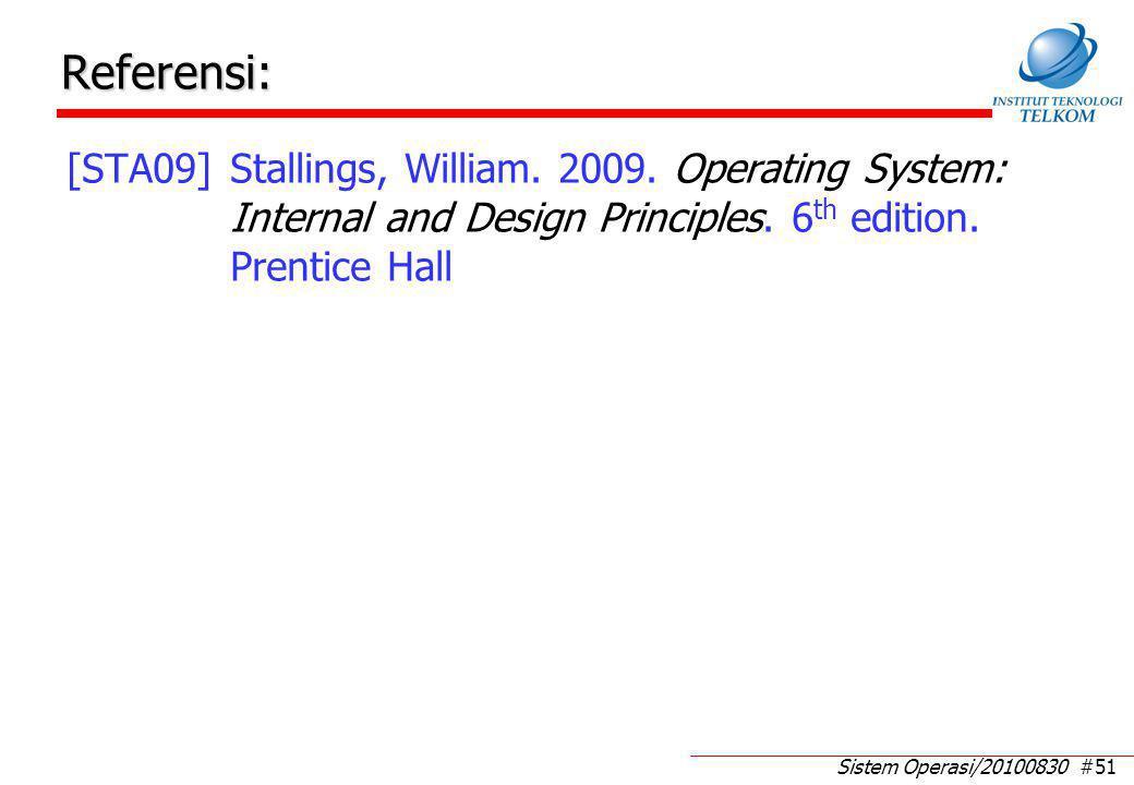 Sistem Operasi/20100830 #51 Referensi: [STA09]Stallings, William. 2009. Operating System: Internal and Design Principles. 6 th edition. Prentice Hall