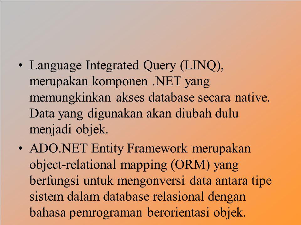 Language Integrated Query (LINQ), merupakan komponen.NET yang memungkinkan akses database secara native. Data yang digunakan akan diubah dulu menjadi