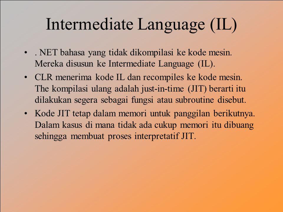 Intermediate Language (IL). NET bahasa yang tidak dikompilasi ke kode mesin. Mereka disusun ke Intermediate Language (IL). CLR menerima kode IL dan re