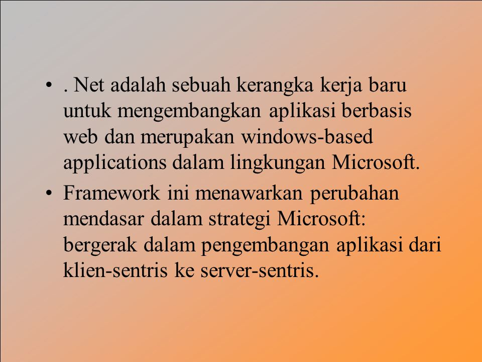 . Net adalah sebuah kerangka kerja baru untuk mengembangkan aplikasi berbasis web dan merupakan windows-based applications dalam lingkungan Microsoft.