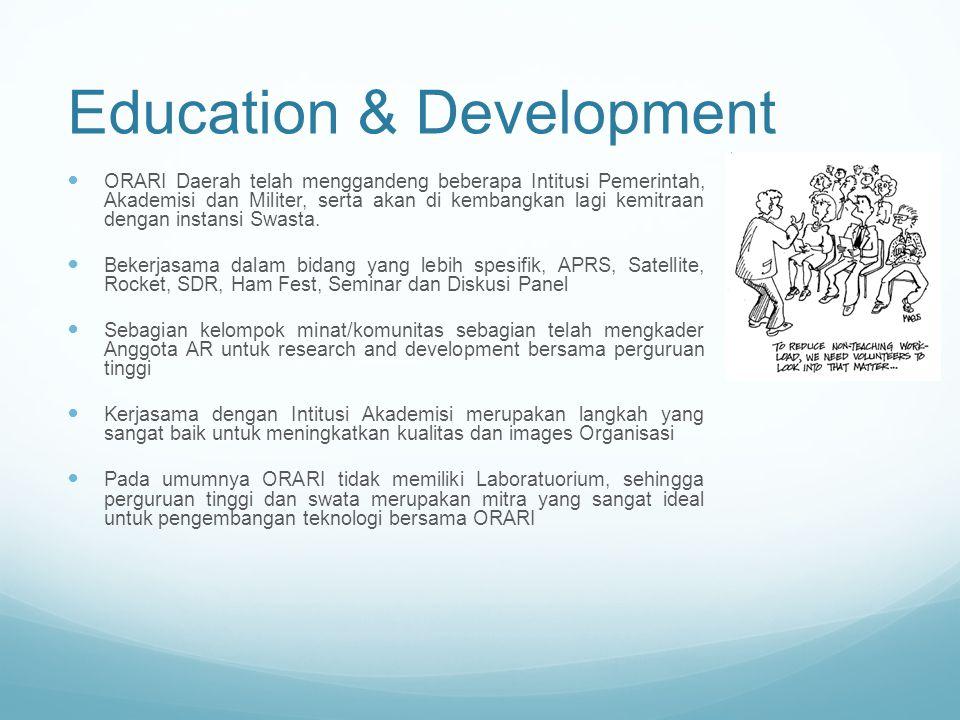 Education & Development ORARI Daerah telah menggandeng beberapa Intitusi Pemerintah, Akademisi dan Militer, serta akan di kembangkan lagi kemitraan de