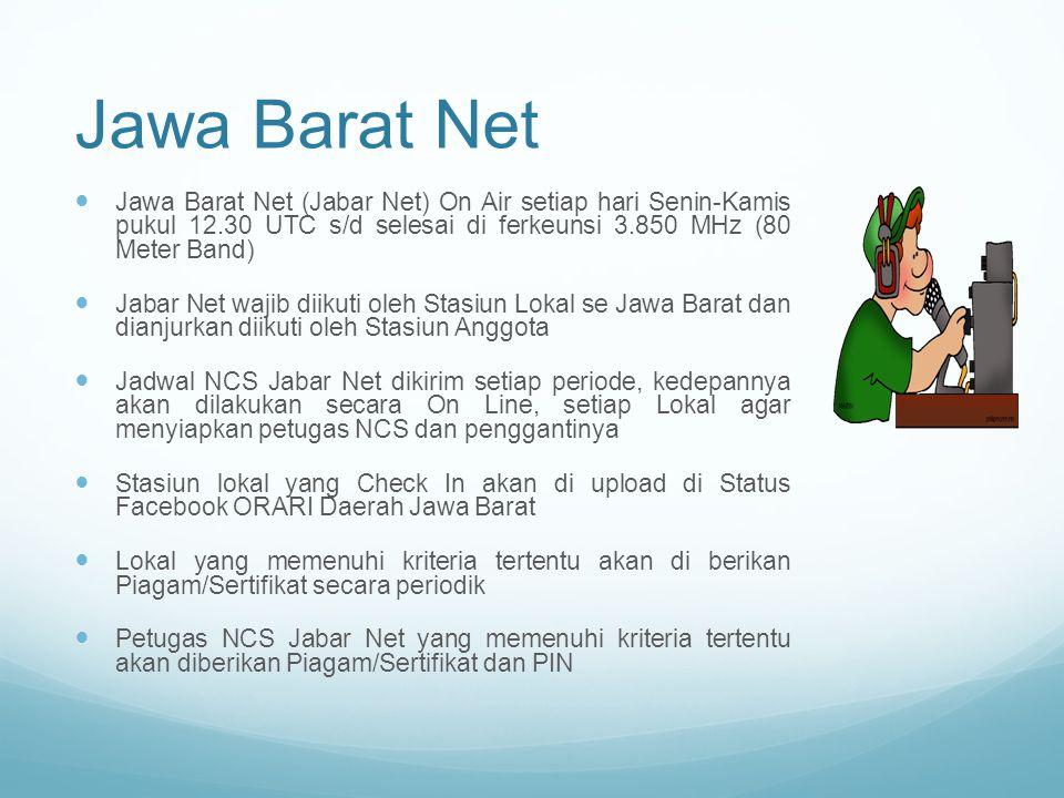 Jawa Barat Net Jawa Barat Net (Jabar Net) On Air setiap hari Senin-Kamis pukul 12.30 UTC s/d selesai di ferkeunsi 3.850 MHz (80 Meter Band) Jabar Net