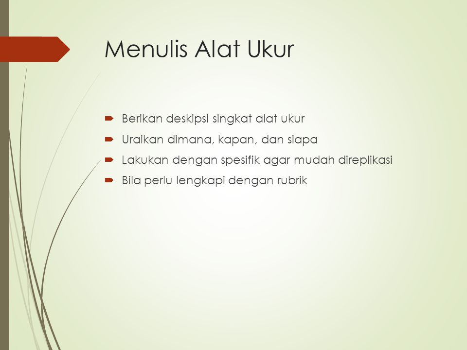 Menulis Alat Ukur  Berikan deskipsi singkat alat ukur  Uraikan dimana, kapan, dan siapa  Lakukan dengan spesifik agar mudah direplikasi  Bila perl