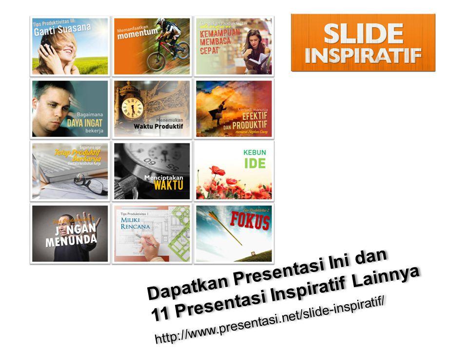 Dapatkan Presentasi Ini dan 11 Presentasi Inspiratif Lainnya http://www.presentasi.net/slide-inspiratif/ Dapatkan Presentasi Ini dan 11 Presentasi Inspiratif Lainnya http://www.presentasi.net/slide-inspiratif/
