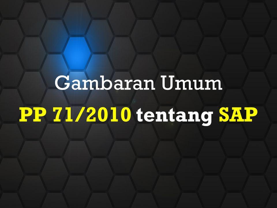 Gambaran Umum PP 71/2010 tentang SAP