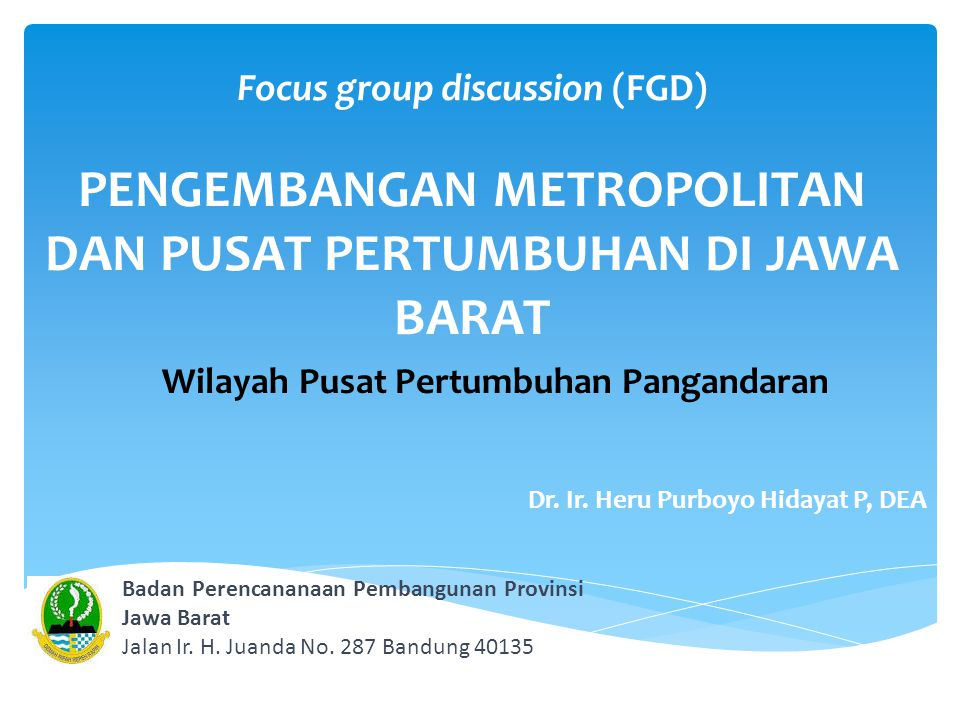 Focus group discussion (FGD) PENGEMBANGAN METROPOLITAN DAN PUSAT PERTUMBUHAN DI JAWA BARAT Dr.