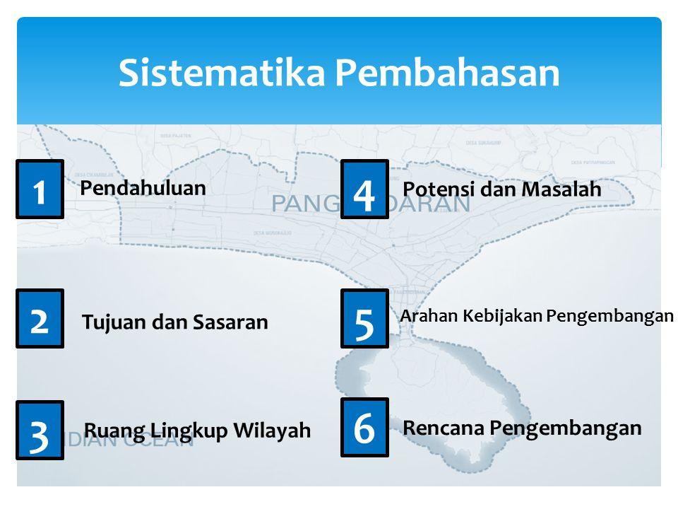 Sistematika Pembahasan 1 Pendahuluan Tujuan dan Sasaran 2 3 4 5 6 Ruang Lingkup Wilayah Potensi dan Masalah Arahan Kebijakan Pengembangan Rencana Pengembangan