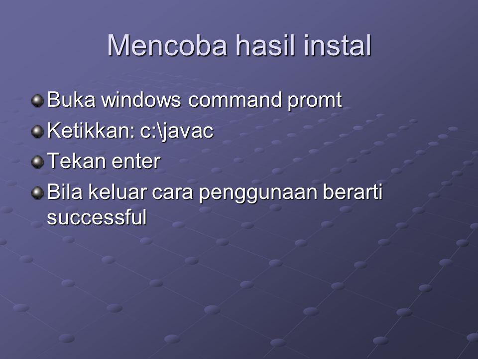 Mencoba hasil instal Buka windows command promt Ketikkan: c:\javac Tekan enter Bila keluar cara penggunaan berarti successful