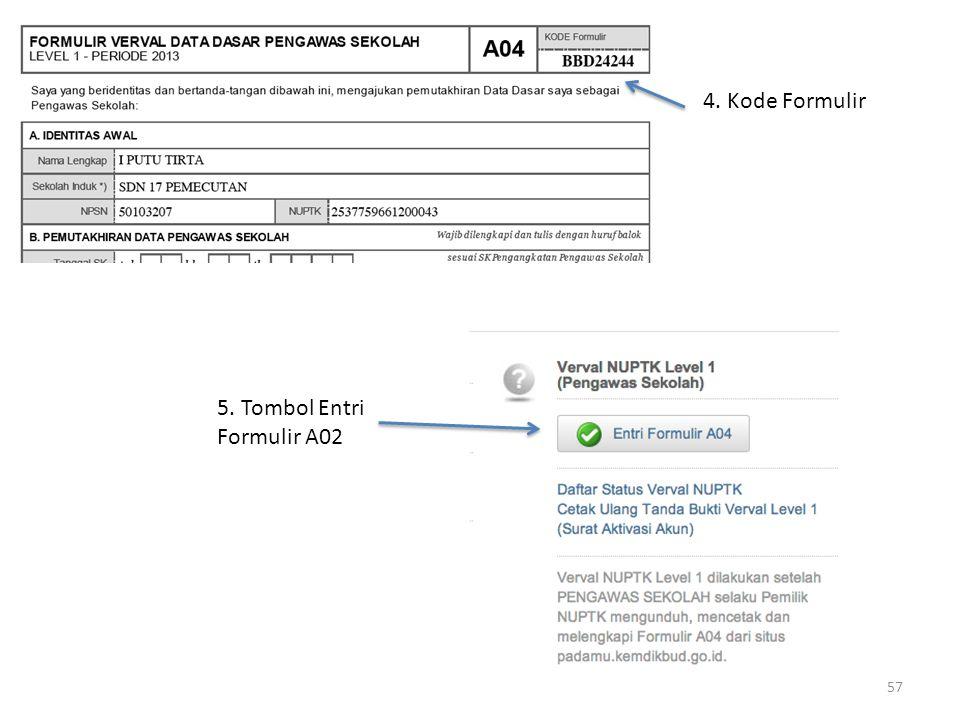 4. Kode Formulir 5. Tombol Entri Formulir A02 57