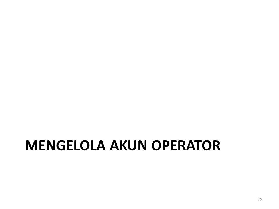 MENGELOLA AKUN OPERATOR 72