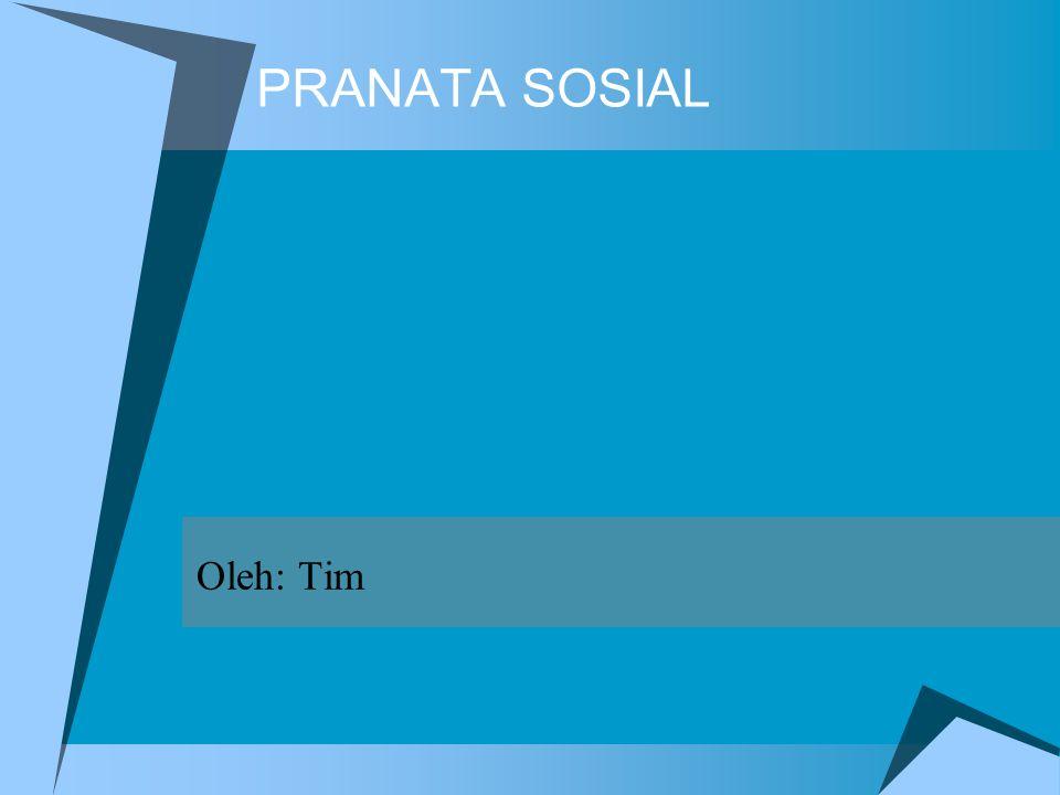 PENGERTIAN  Pranata sosial adalah:sistem norma yang bertujuan untuk mengatur tindakan maupun kegiatan masyarakat untuk memenuhi kebutuhan pokok dan bermasyarakat bagi manusia