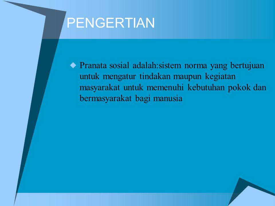 PENGERTIAN  Pranata sosial adalah:sistem norma yang bertujuan untuk mengatur tindakan maupun kegiatan masyarakat untuk memenuhi kebutuhan pokok dan b