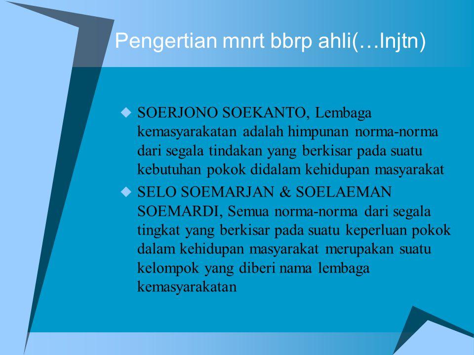 Pengertian mnrt bbrp ahli(…lnjtn)  SOERJONO SOEKANTO, Lembaga kemasyarakatan adalah himpunan norma-norma dari segala tindakan yang berkisar pada suat