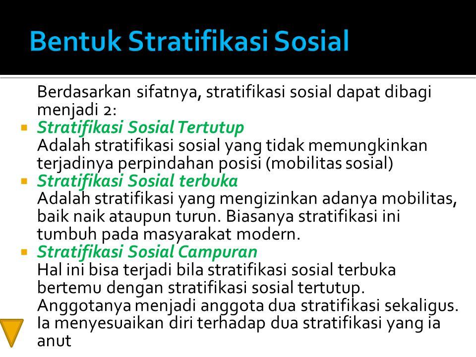 Berdasarkan sifatnya, stratifikasi sosial dapat dibagi menjadi 2:  Stratifikasi Sosial Tertutup Adalah stratifikasi sosial yang tidak memungkinkan te