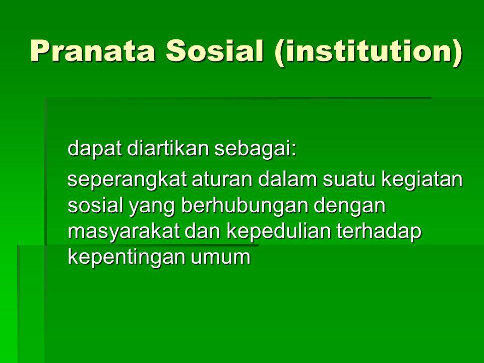 Pranata Sosial (institution) dapat diartikan sebagai: seperangkat aturan dalam suatu kegiatan sosial yang berhubungan dengan masyarakat dan kepedulian