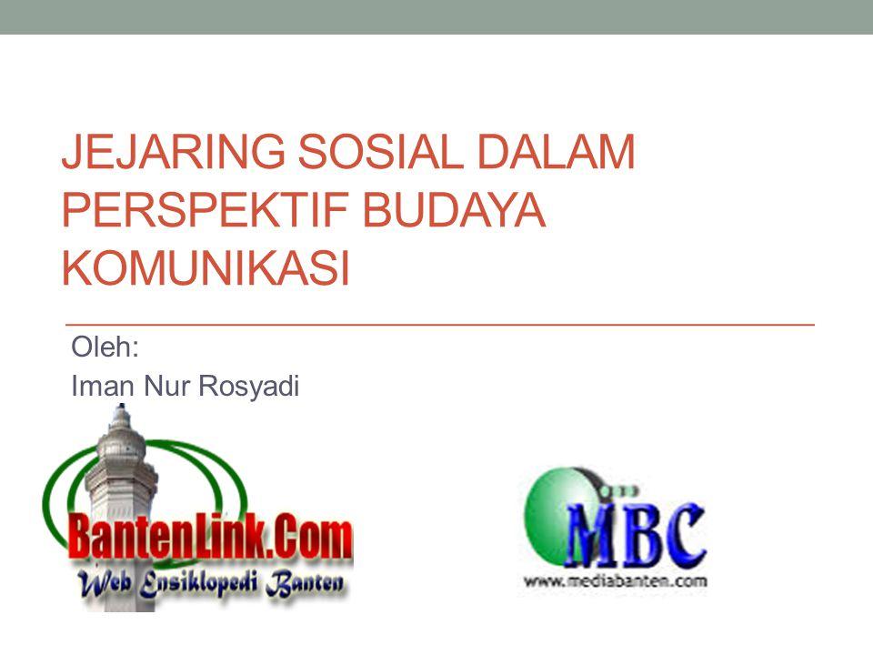 JEJARING SOSIAL DALAM PERSPEKTIF BUDAYA KOMUNIKASI Oleh: Iman Nur Rosyadi