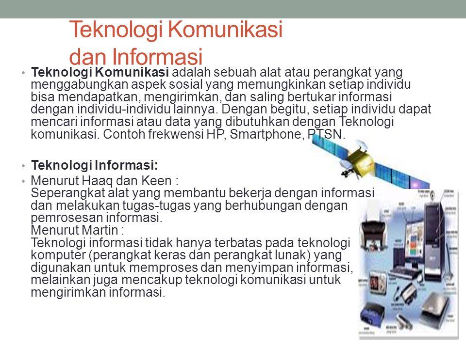 Teknologi Komunikasi dan Informasi Teknologi Komunikasi adalah sebuah alat atau perangkat yang menggabungkan aspek sosial yang memungkinkan setiap ind