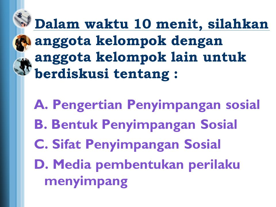 Tugaskan Tim Ahli untuk mempelajari tentang : A.Pengertian Penyimpangan sosial B.