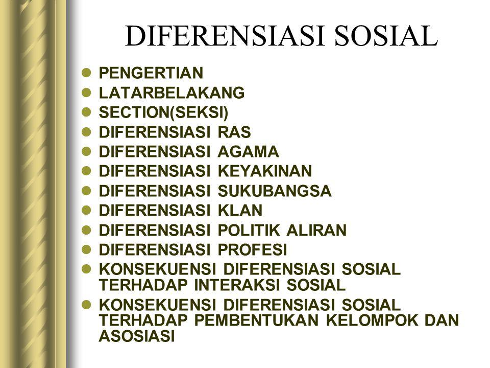 DIFERENSIASI SOSIAL PENGERTIAN LATARBELAKANG SECTION(SEKSI) DIFERENSIASI RAS DIFERENSIASI AGAMA DIFERENSIASI KEYAKINAN DIFERENSIASI SUKUBANGSA DIFEREN