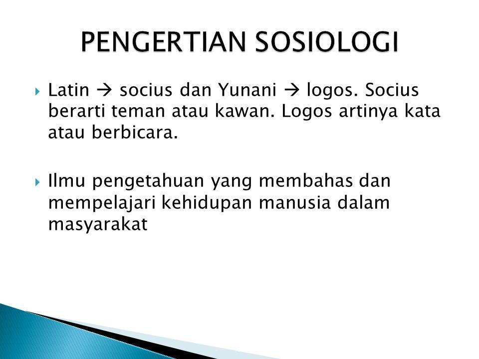  Latin  socius dan Yunani  logos. Socius berarti teman atau kawan. Logos artinya kata atau berbicara.  Ilmu pengetahuan yang membahas dan mempelaj