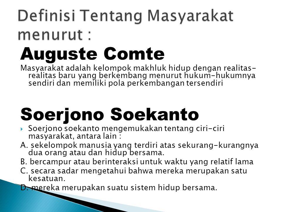 Auguste Comte Masyarakat adalah kelompok makhluk hidup dengan realitas- realitas baru yang berkembang menurut hukum-hukumnya sendiri dan memiliki pola