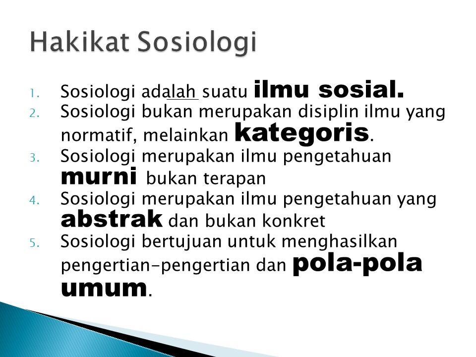 1. Sosiologi adalah suatu ilmu sosial. 2. Sosiologi bukan merupakan disiplin ilmu yang normatif, melainkan kategoris. 3. Sosiologi merupakan ilmu peng