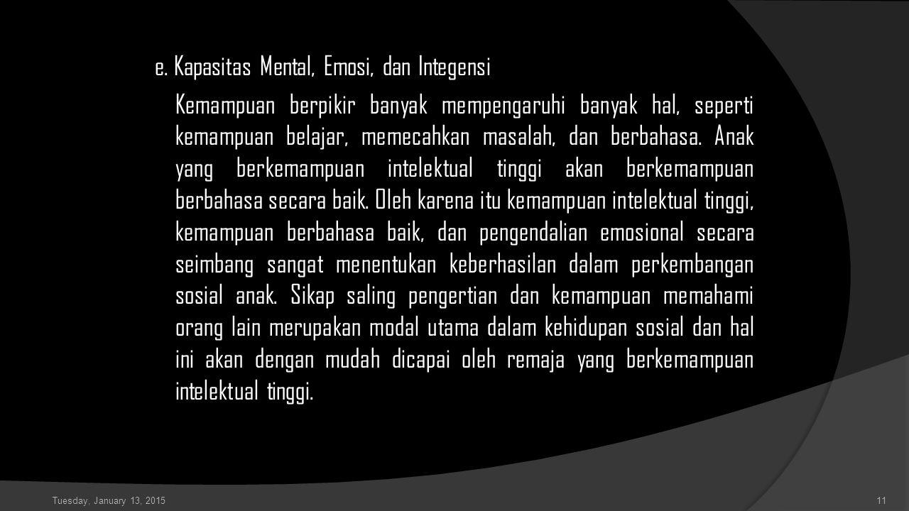 e. Kapasitas Mental, Emosi, dan Integensi Kemampuan berpikir banyak mempengaruhi banyak hal, seperti kemampuan belajar, memecahkan masalah, dan berbah