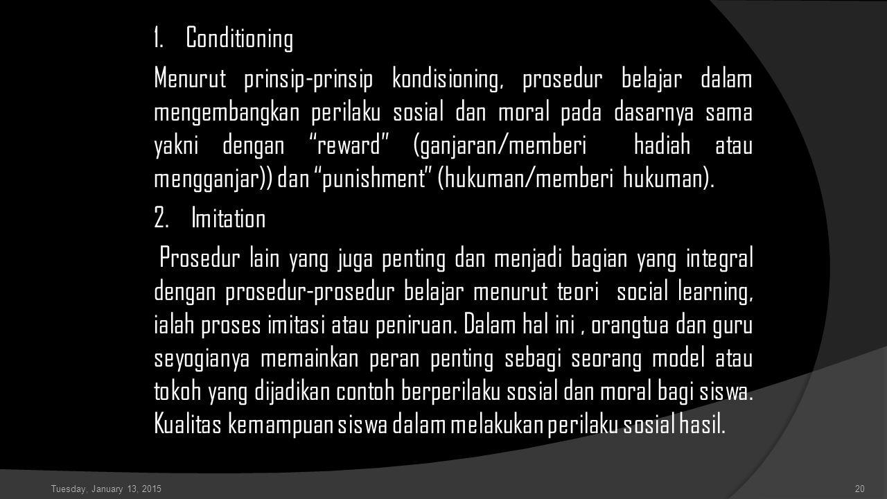 """1. Conditioning Menurut prinsip-prinsip kondisioning, prosedur belajar dalam mengembangkan perilaku sosial dan moral pada dasarnya sama yakni dengan """""""