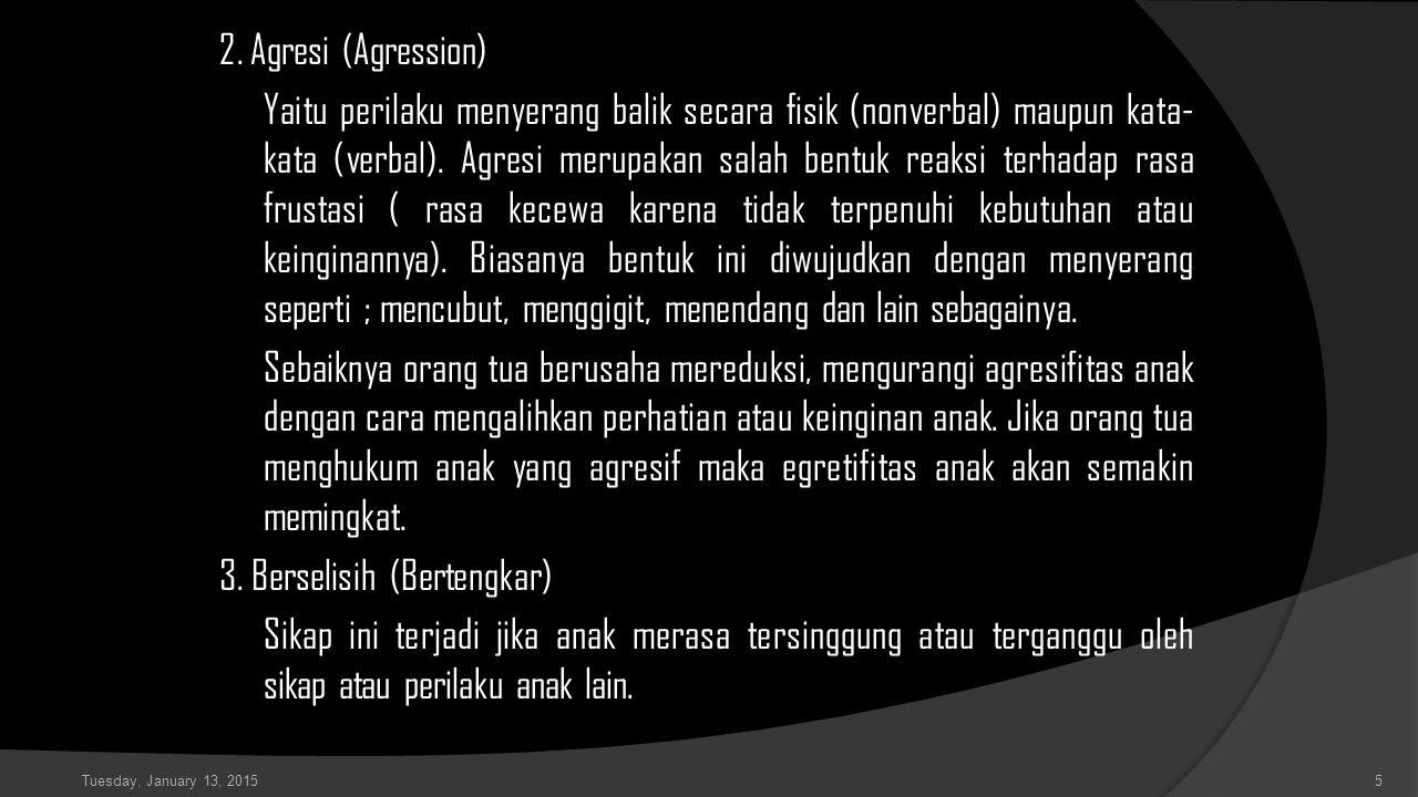 2. Agresi (Agression) Yaitu perilaku menyerang balik secara fisik (nonverbal) maupun kata- kata (verbal). Agresi merupakan salah bentuk reaksi terhada